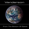 Vanderson - From The Bottom Of Space